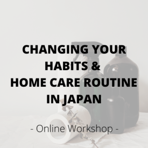 Changing your habits and home care routine in Japan